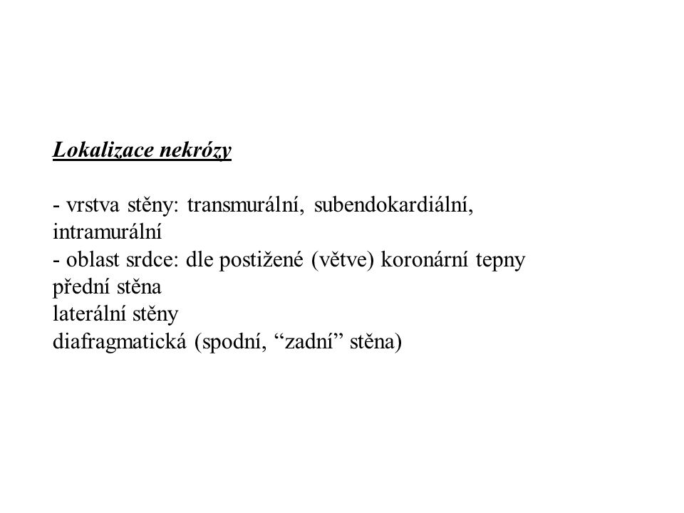 Lokalizace nekrózy - vrstva stěny: transmurální, subendokardiální, intramurální. - oblast srdce: dle postižené (větve) koronární tepny.