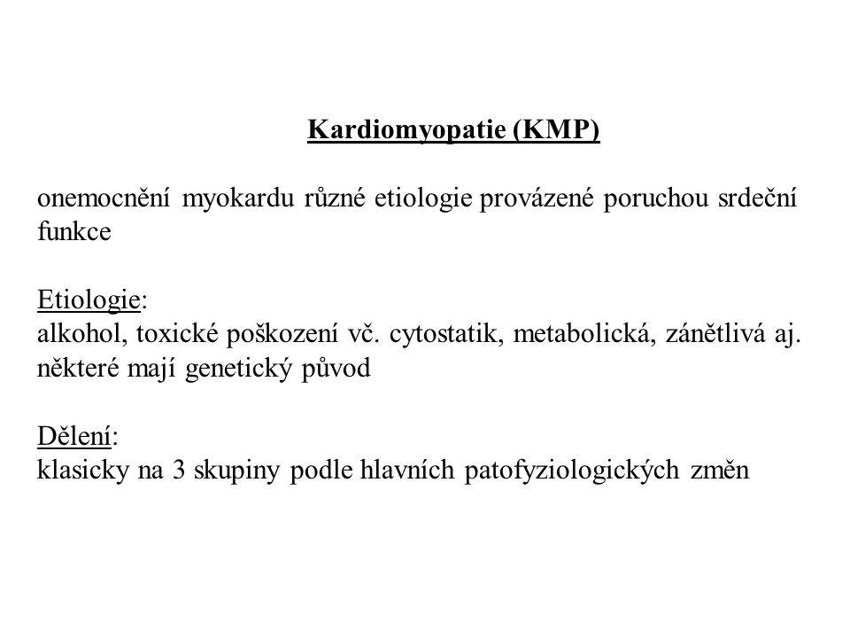Kardiomyopatie (KMP) onemocnění myokardu různé etiologie provázené poruchou srdeční funkce. Etiologie: