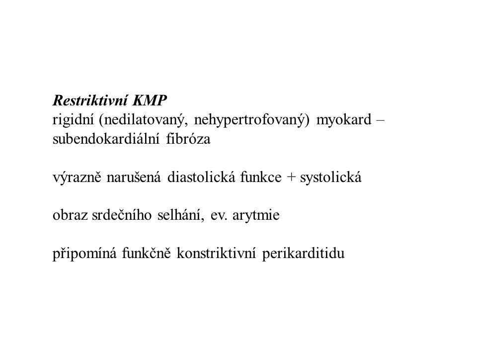 Restriktivní KMP rigidní (nedilatovaný, nehypertrofovaný) myokard – subendokardiální fibróza. výrazně narušená diastolická funkce + systolická.