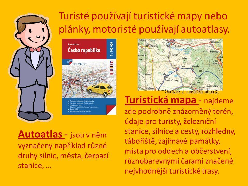 Turisté používají turistické mapy nebo plánky, motoristé používají autoatlasy.