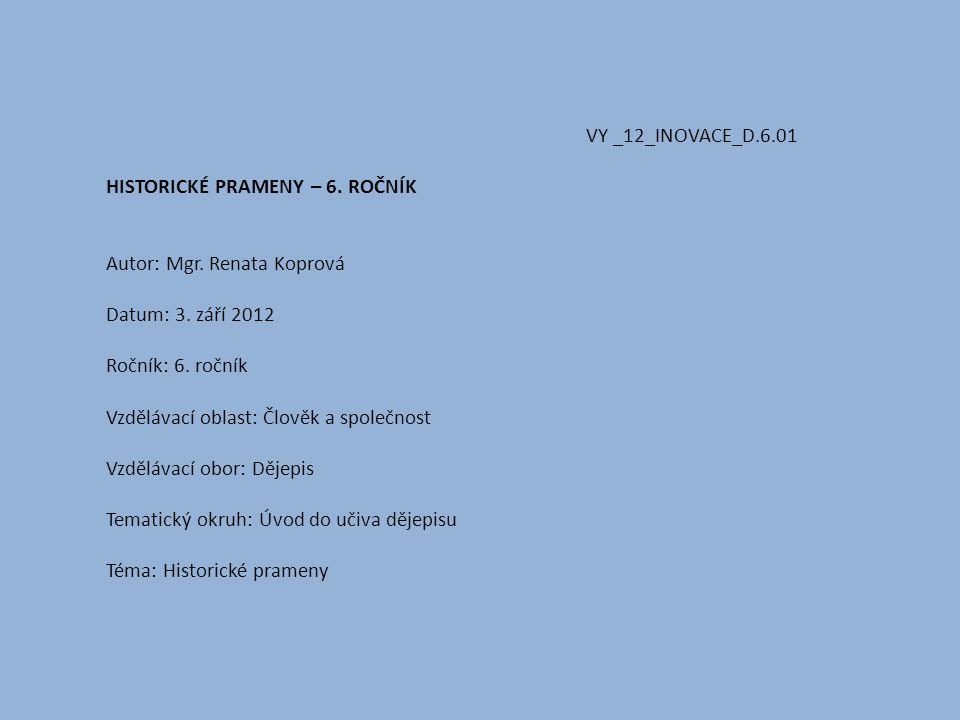 VY _12_INOVACE_D. 6. 01. HISTORICKÉ PRAMENY – 6. ROČNÍK. Autor: Mgr