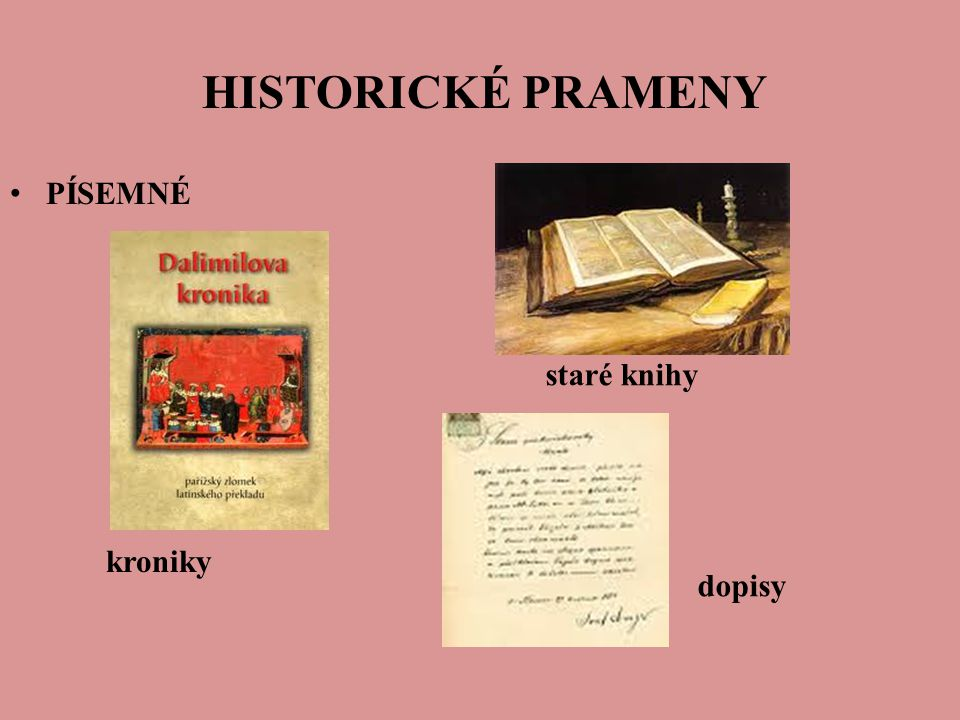 HISTORICKÉ PRAMENY HISTORICKÉ PRAMENY PÍSEMNÉ kroniky staré knihy