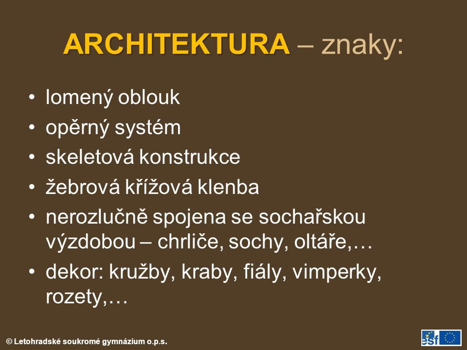 ARCHITEKTURA – znaky: lomený oblouk opěrný systém skeletová konstrukce