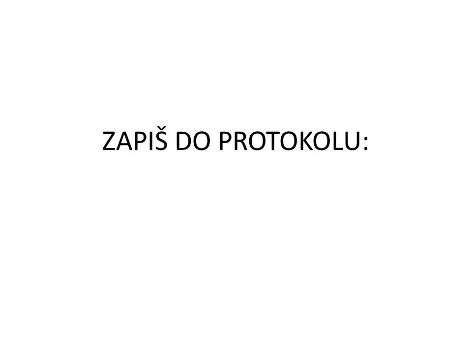 ZAPIŠ DO PROTOKOLU: