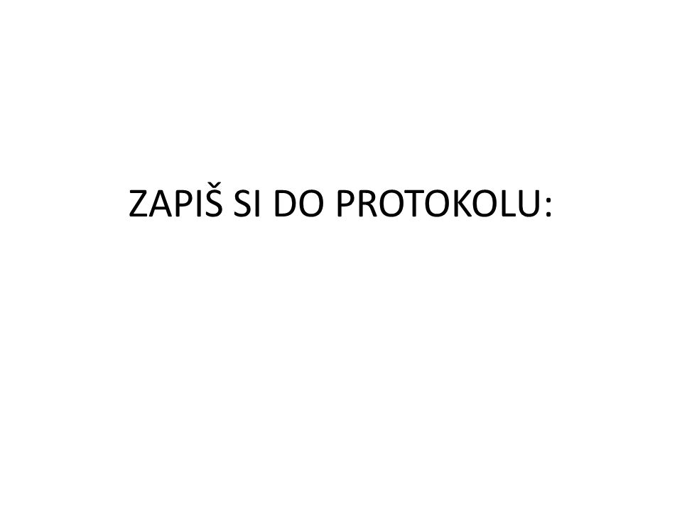 ZAPIŠ SI DO PROTOKOLU: