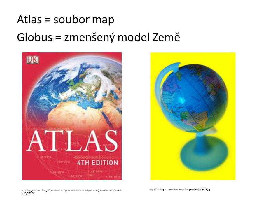 Atlas = soubor map Globus = zmenšený model Země