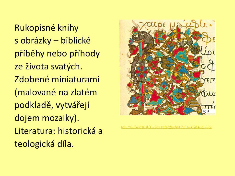Rukopisné knihy s obrázky – biblické příběhy nebo příhody ze života svatých. Zdobené miniaturami (malované na zlatém podkladě, vytvářejí dojem mozaiky). Literatura: historická a teologická díla.