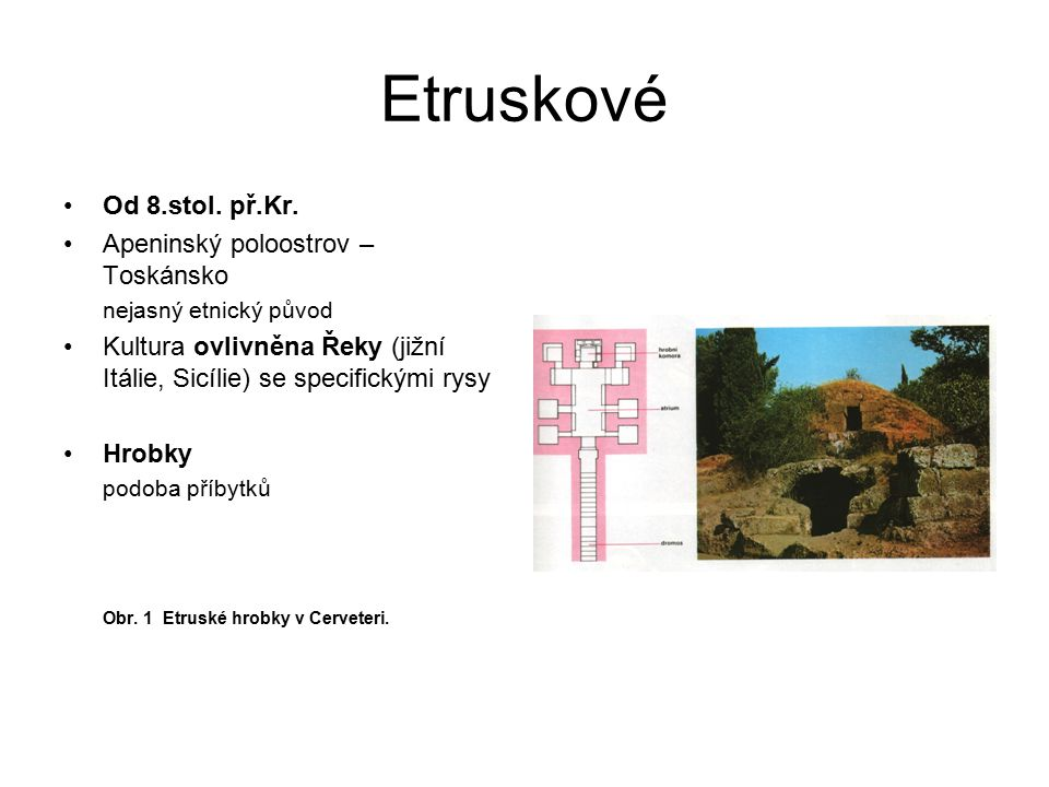 Etruskové Od 8.stol. př.Kr. Apeninský poloostrov – Toskánsko