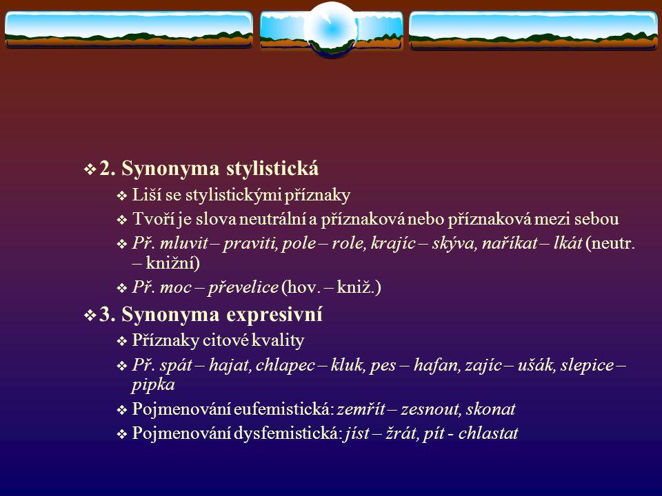 2. Synonyma stylistická 3. Synonyma expresivní