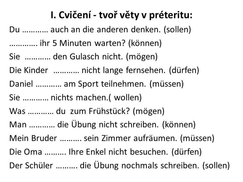 I. Cvičení - tvoř věty v préteritu: