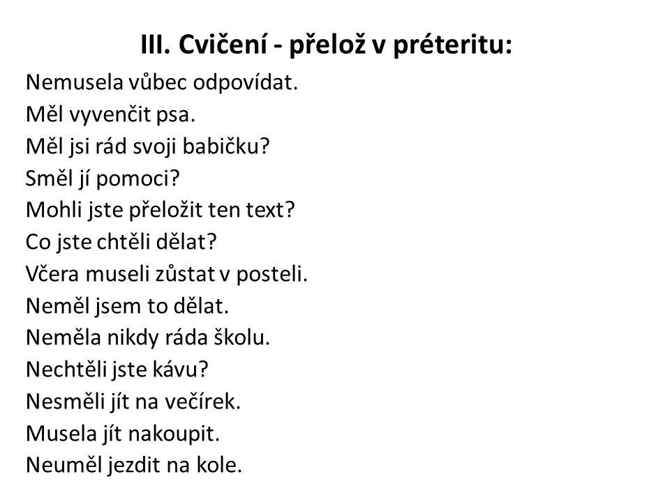 III. Cvičení - přelož v préteritu:
