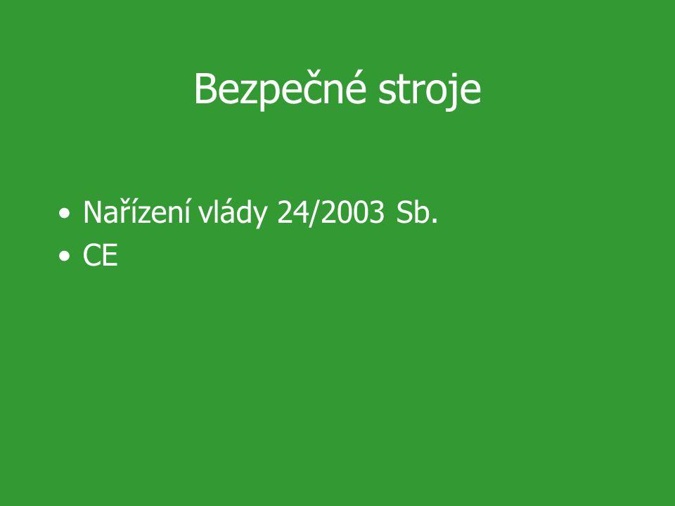 Bezpečné stroje Nařízení vlády 24/2003 Sb. CE