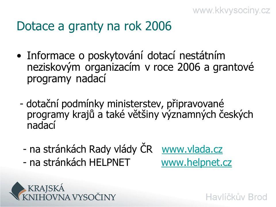 Dotace a granty na rok 2006 Informace o poskytování dotací nestátním neziskovým organizacím v roce 2006 a grantové programy nadací.