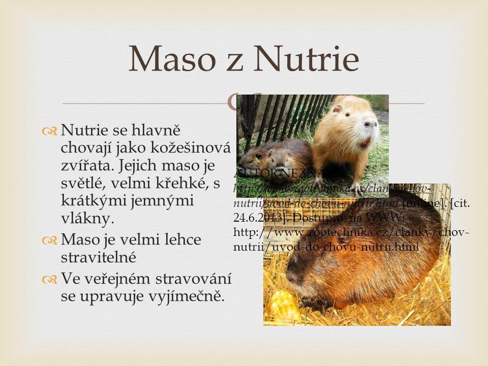 Maso z Nutrie Nutrie se hlavně chovají jako kožešinová zvířata. Jejich maso je světlé, velmi křehké, s krátkými jemnými vlákny.