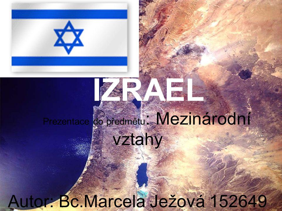 IZRAEL Prezentace do předmětu: Mezinárodní vztahy Autor: Bc
