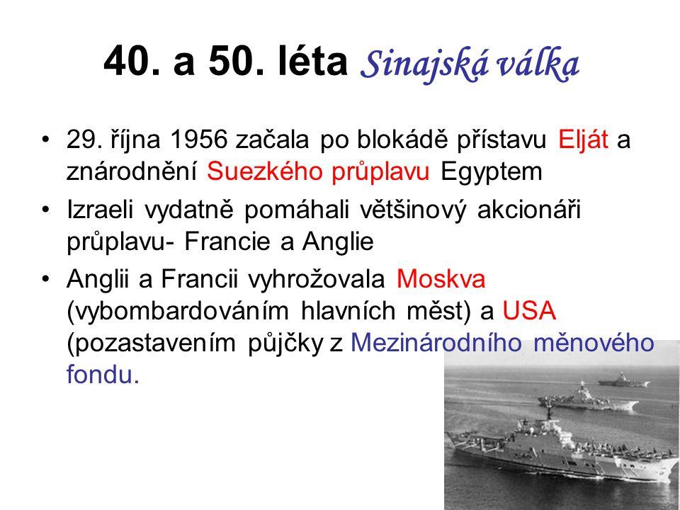 40. a 50. léta Sinajská válka 29. října 1956 začala po blokádě přístavu Elját a znárodnění Suezkého průplavu Egyptem.