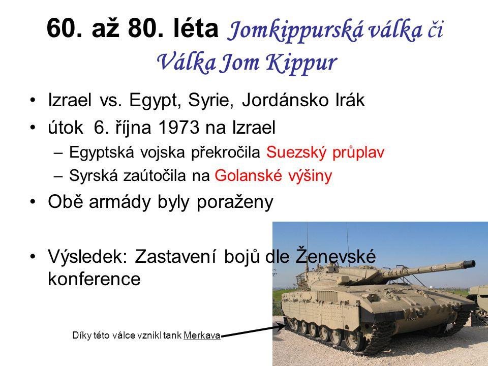 60. až 80. léta Jomkippurská válka či Válka Jom Kippur