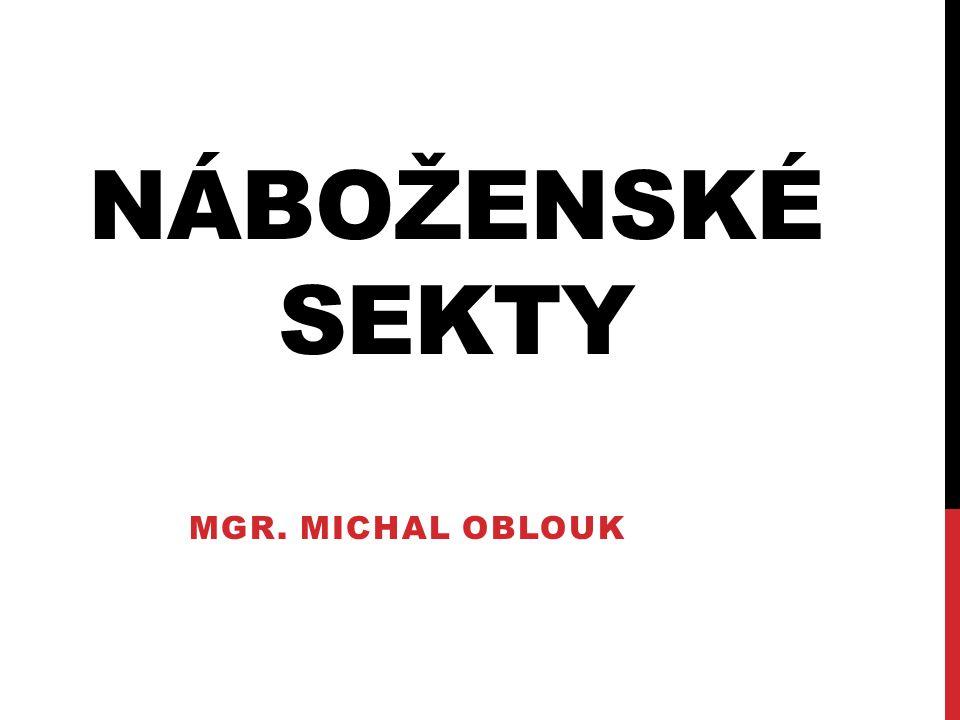 NÁBOŽENSKÉ SEKTY Mgr. Michal oblouk