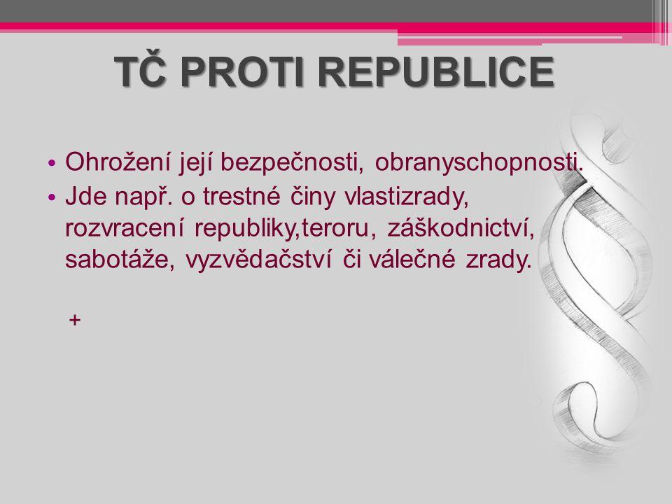 TČ PROTI REPUBLICE Ohrožení její bezpečnosti, obranyschopnosti.