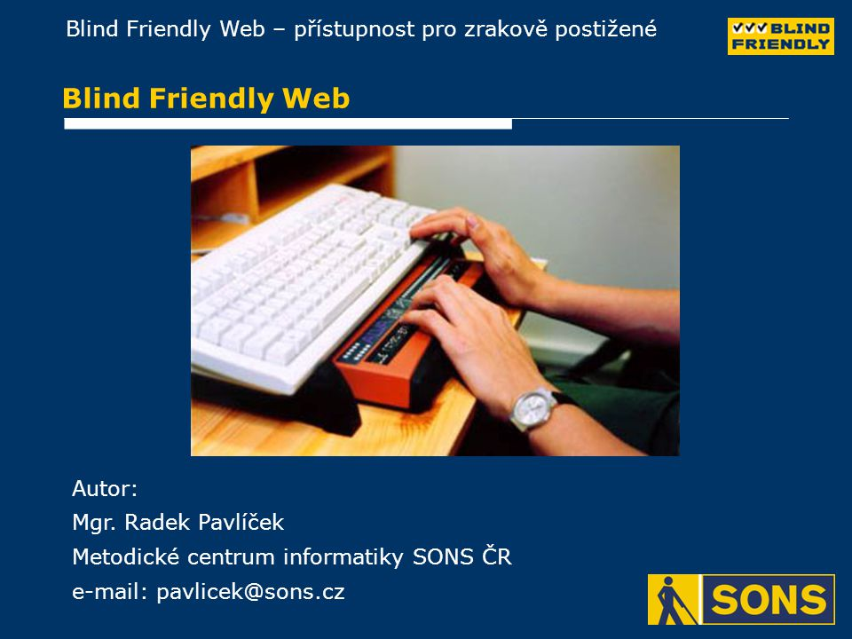 Blind Friendly Web Autor: Mgr. Radek Pavlíček