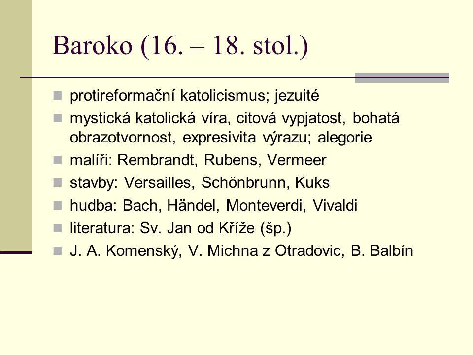 Baroko (16. – 18. stol.) protireformační katolicismus; jezuité
