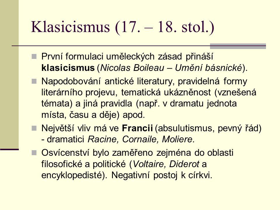 Klasicismus (17. – 18. stol.) První formulaci uměleckých zásad přináší klasicismus (Nicolas Boileau – Umění básnické).