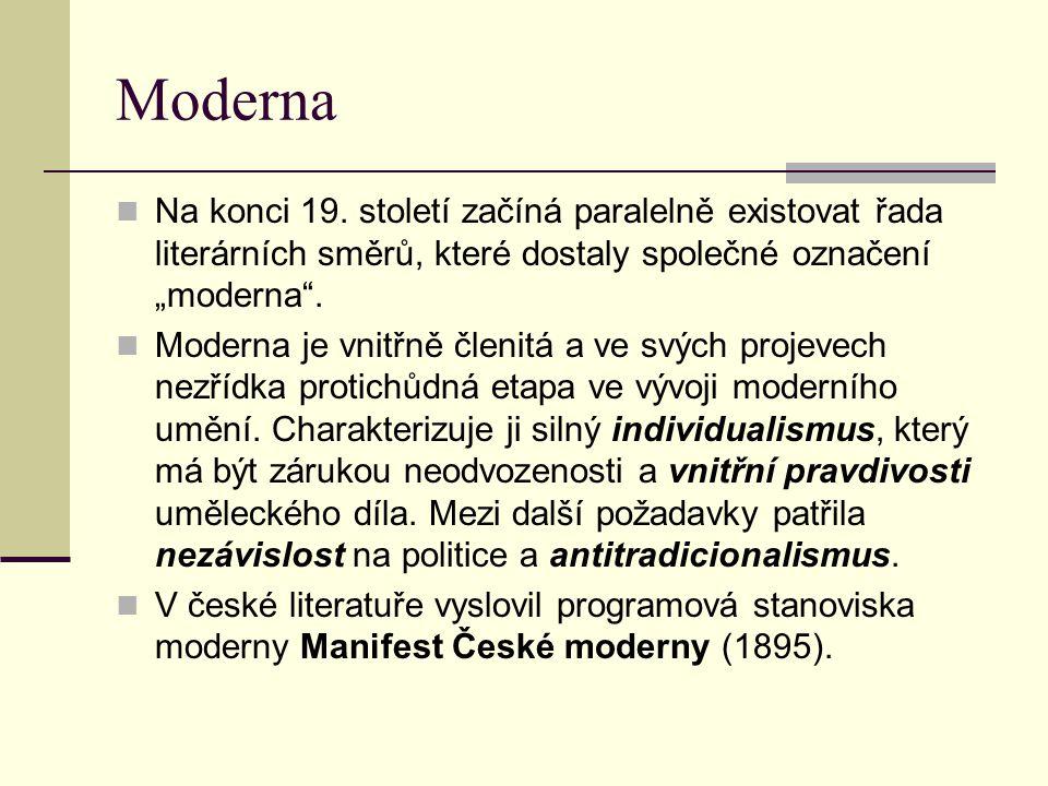 """Moderna Na konci 19. století začíná paralelně existovat řada literárních směrů, které dostaly společné označení """"moderna ."""