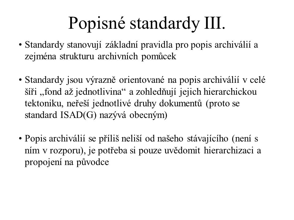 Popisné standardy III. Standardy stanovují základní pravidla pro popis archiválií a zejména strukturu archivních pomůcek.