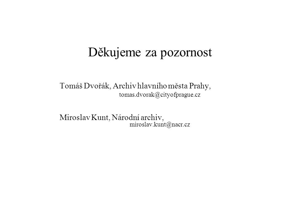 Děkujeme za pozornost Tomáš Dvořák, Archiv hlavního města Prahy,