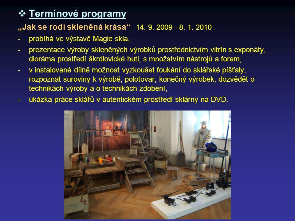 """Termínové programy """"Jak se rodí skleněná krása 14. 9. 2009 - 8. 1. 2010. probíhá ve výstavě Magie skla,"""
