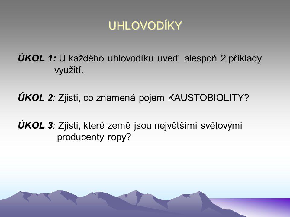 UHLOVODÍKY ÚKOL 1: U každého uhlovodíku uveď alespoň 2 příklady využití. ÚKOL 2: Zjisti, co znamená pojem KAUSTOBIOLITY