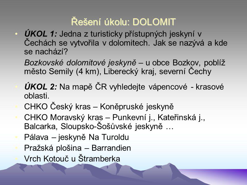 Řešení úkolu: DOLOMIT ÚKOL 1: Jedna z turisticky přístupných jeskyní v Čechách se vytvořila v dolomitech. Jak se nazývá a kde se nachází