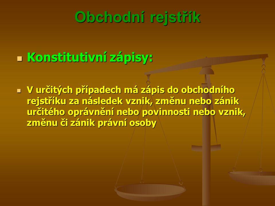 Obchodní rejstřík Konstitutivní zápisy:
