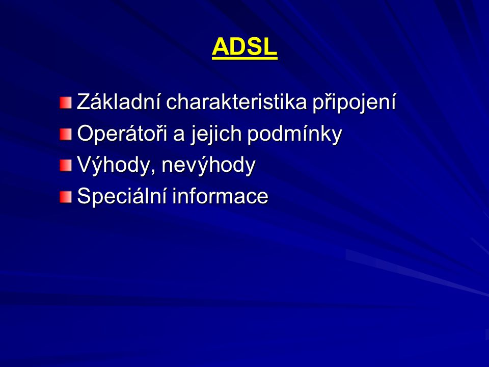 ADSL Základní charakteristika připojení Operátoři a jejich podmínky