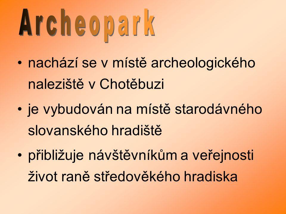 Archeopark nachází se v místě archeologického naleziště v Chotěbuzi. je vybudován na místě starodávného slovanského hradiště.