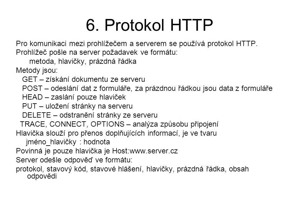 6. Protokol HTTP Pro komunikaci mezi prohlížečem a serverem se používá protokol HTTP. Prohlížeč pošle na server požadavek ve formátu: