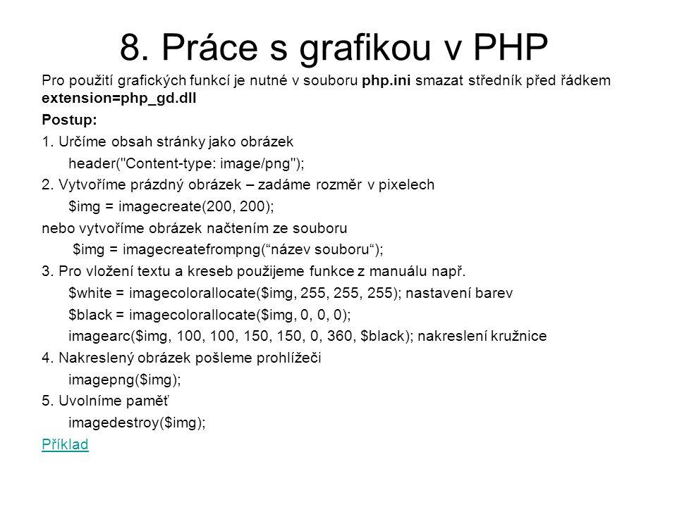 8. Práce s grafikou v PHP Pro použití grafických funkcí je nutné v souboru php.ini smazat středník před řádkem extension=php_gd.dll.