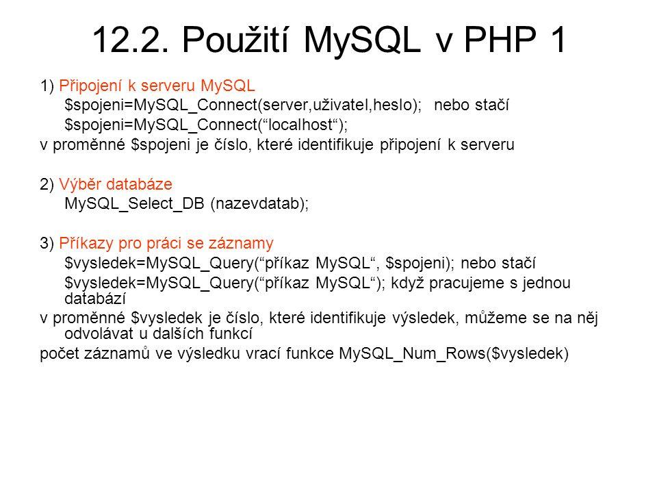 12.2. Použití MySQL v PHP 1 1) Připojení k serveru MySQL