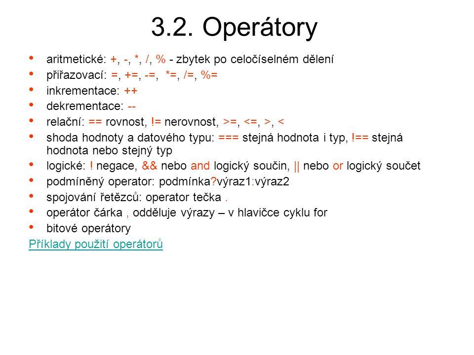 3.2. Operátory aritmetické: +, -, *, /, % - zbytek po celočíselném dělení. přiřazovací: =, +=, -=, *=, /=, %=
