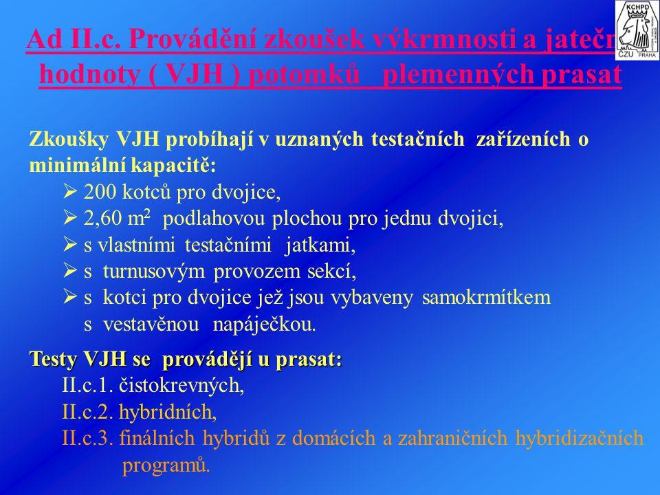 Ad II.c. Provádění zkoušek výkrmnosti a jatečné hodnoty ( VJH ) potomků plemenných prasat