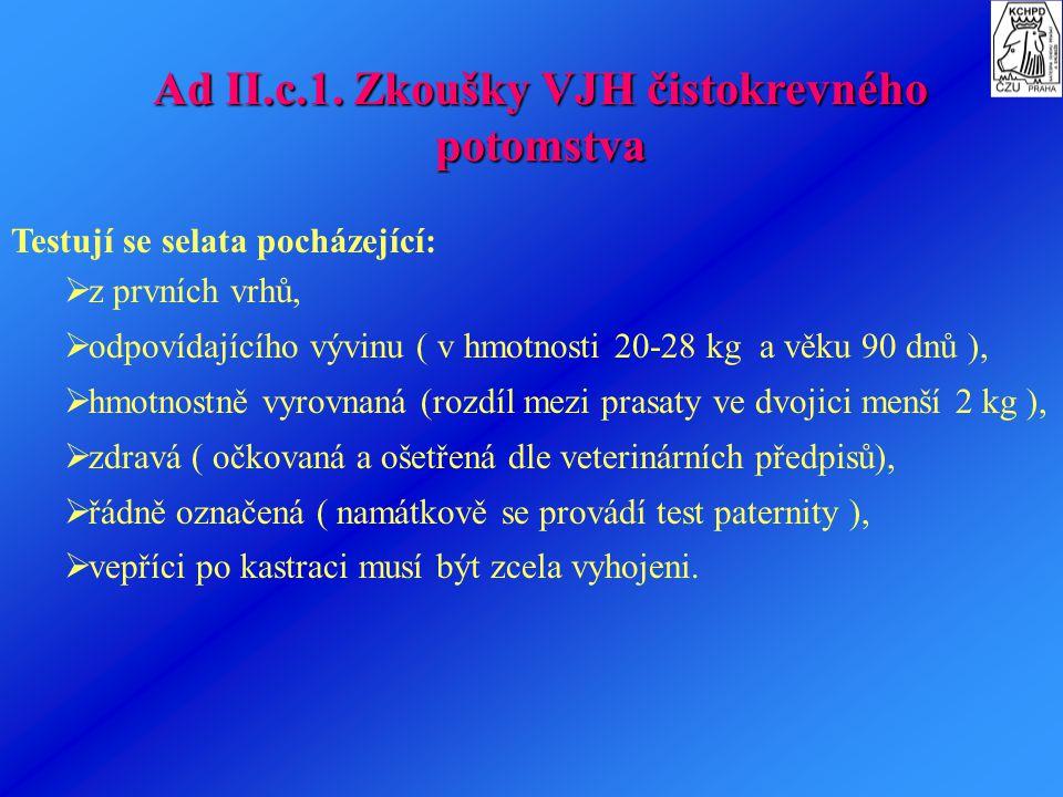 Ad II.c.1. Zkoušky VJH čistokrevného potomstva