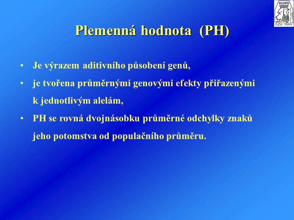 Plemenná hodnota (PH) Je výrazem aditivního působení genů,