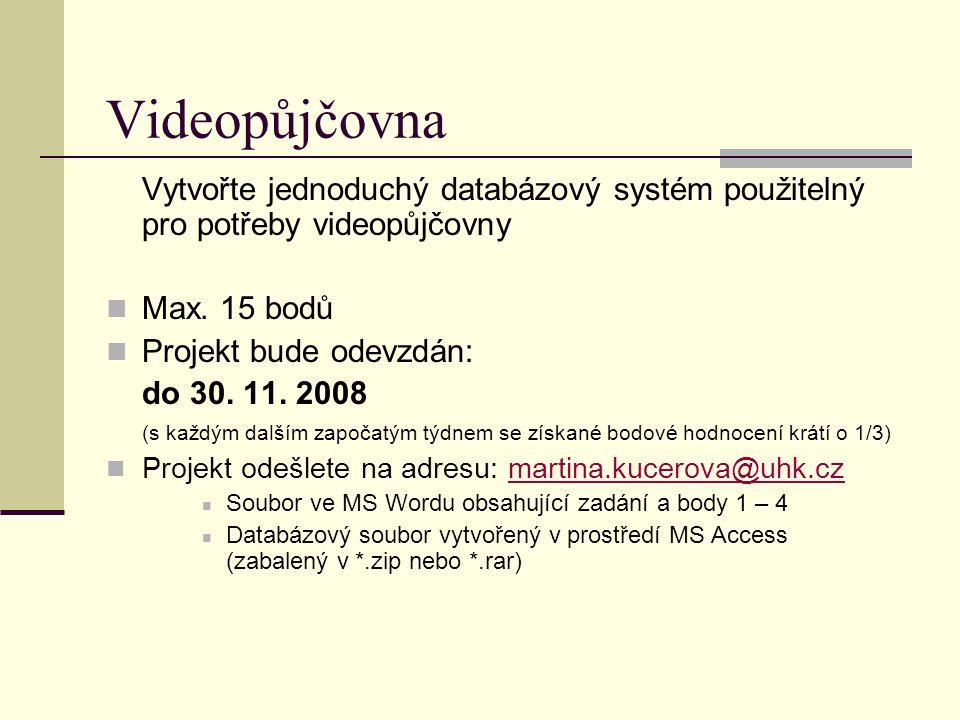 Videopůjčovna Vytvořte jednoduchý databázový systém použitelný pro potřeby videopůjčovny. Max. 15 bodů.