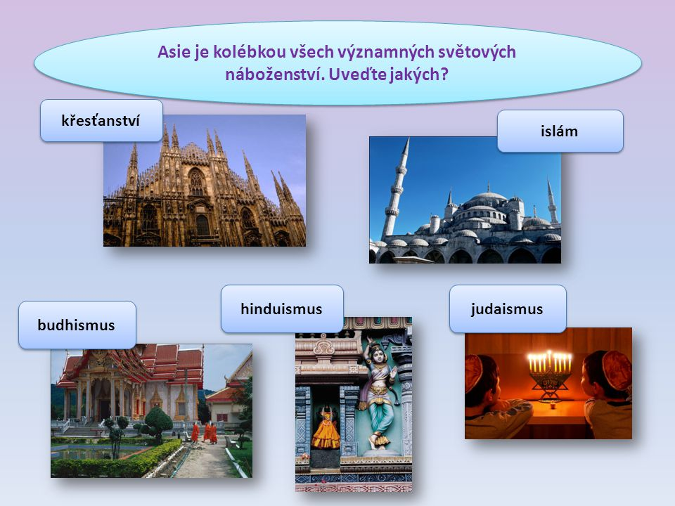 Asie je kolébkou všech významných světových náboženství. Uveďte jakých