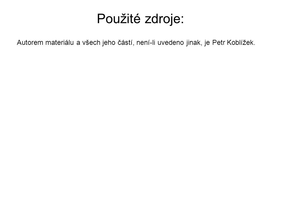 Použité zdroje: Autorem materiálu a všech jeho částí, není-li uvedeno jinak, je Petr Koblížek.