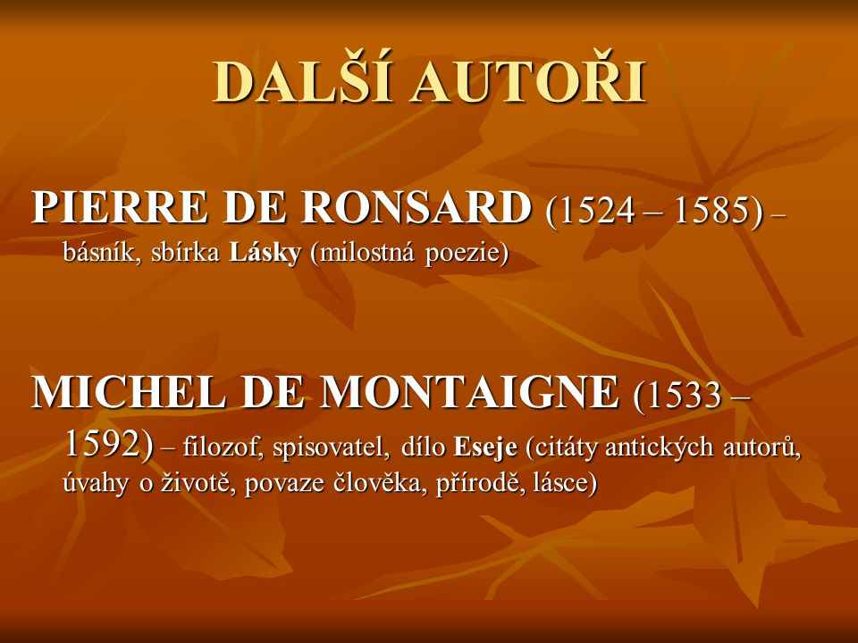 DALŠÍ AUTOŘI PIERRE DE RONSARD (1524 – 1585) – básník, sbírka Lásky (milostná poezie)