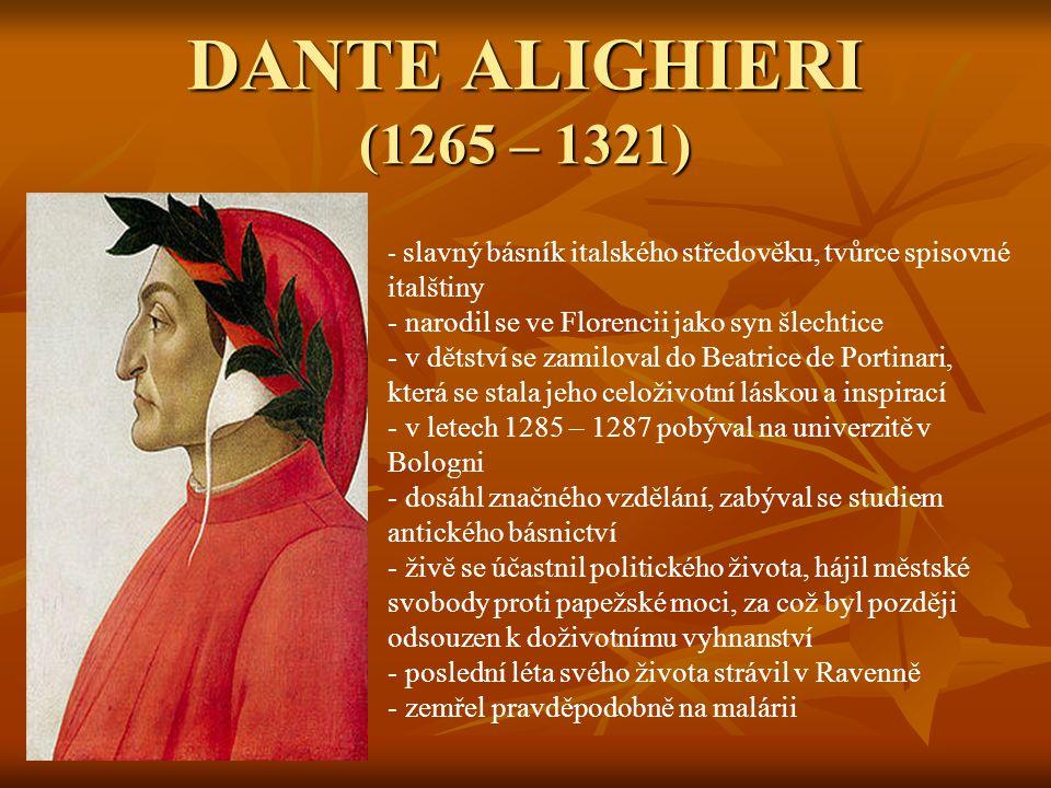 DANTE ALIGHIERI (1265 – 1321) slavný básník italského středověku, tvůrce spisovné italštiny. narodil se ve Florencii jako syn šlechtice.