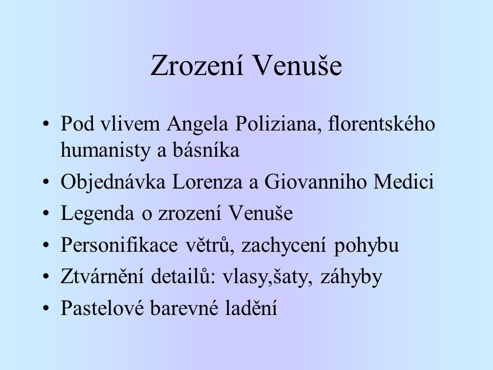 Zrození Venuše Pod vlivem Angela Poliziana, florentského humanisty a básníka. Objednávka Lorenza a Giovanniho Medici.