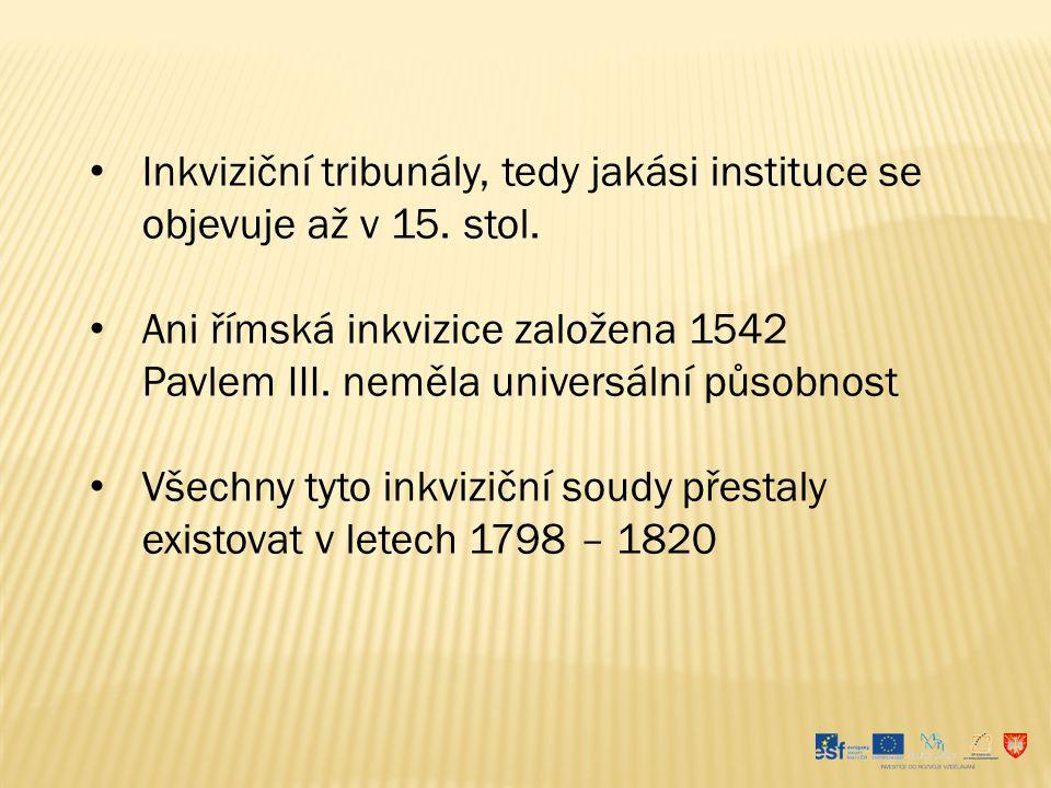 Inkviziční tribunály, tedy jakási instituce se objevuje až v 15. stol.