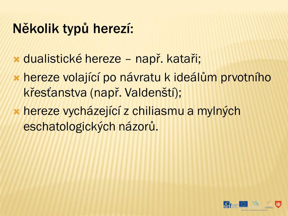 Několik typů herezí: dualistické hereze – např. kataři;
